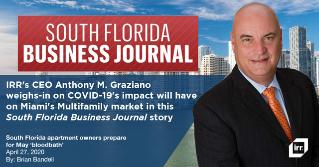 IRR's CEO Anthony M. Graziano  weighs-in on COVID-19's impact will have on Miami's Multifamily market in this South Florida Business Journal story