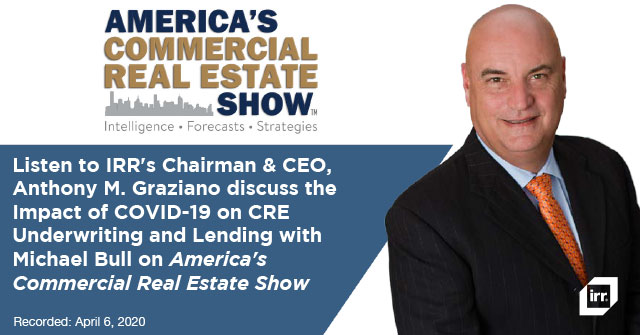Listen to IRR's Chairman & CEO, Anthony M. Graziano discuss the Impact of COVID-19 on CRE Underwriting and Lending with Michael Bull on America's Commercial Real Estate Show