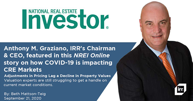 Anthony M. Graziano, IRR's Chairman & CEO, featured in this NREI Online story on how COVID-19 is impacting CRE Markets