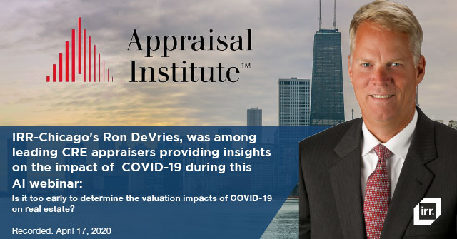 IRR-Chicago's Ron DeVries, was among leading CRE appraisers providing insights on the impact of COVID-19 during this AI webinar