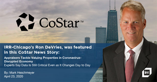 IRR-Chicago's Ron DeVries, was featured in this CoStar News Story: Appraisers Tackle Valuing Properties in Coronavirus- Disrupted Economy